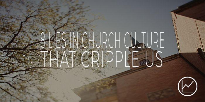8 Lies In Church Culture That Cripple Us