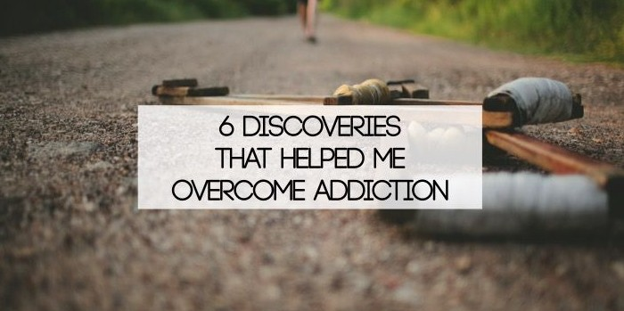 6 discoveries that helped me overcome addiction