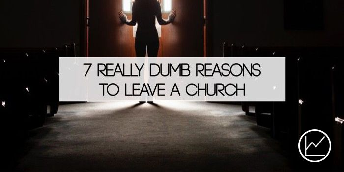 7 Really Dumb Reasons To Leave A Church