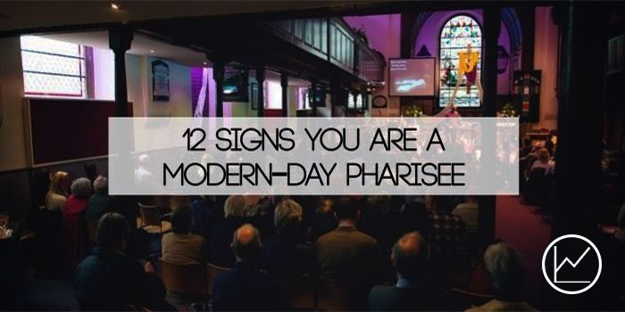 12 Signs You Are A Modern-Day Pharisee