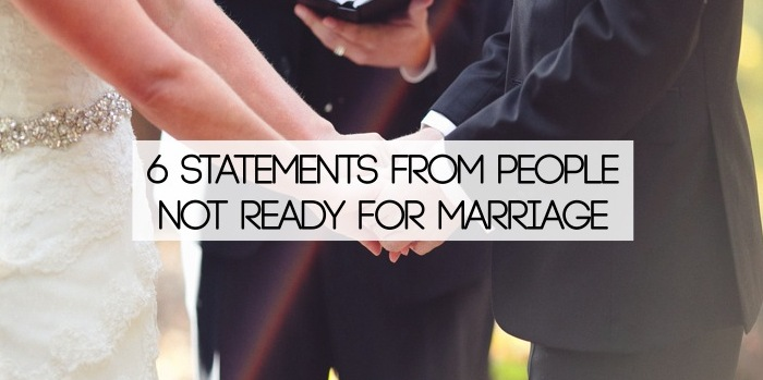 6 Statements From People Not Ready For Marriage