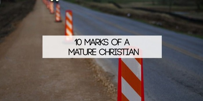 10 Marks Of A Mature Christian