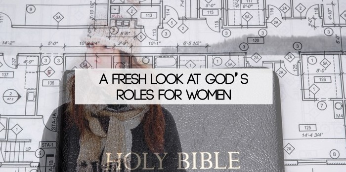 a fresh look at gods roles for women