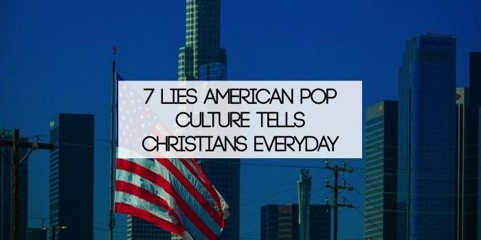 lies american pop culture tells christians