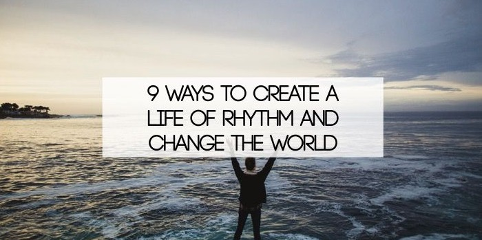 9 Ways To Design Yours: 9 Ways To Create A Life Of Rhythm And Change The World