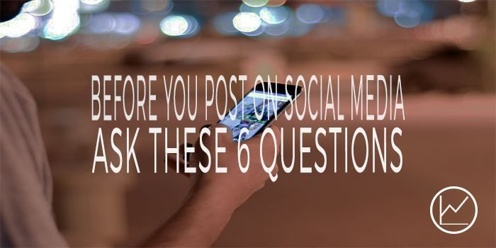 Before You Post On Social Media, Ask These 6 Questions