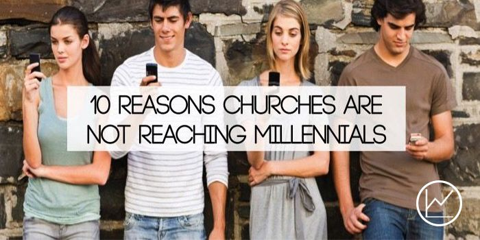 10 Reasons Churches Are Not Reaching Millennials