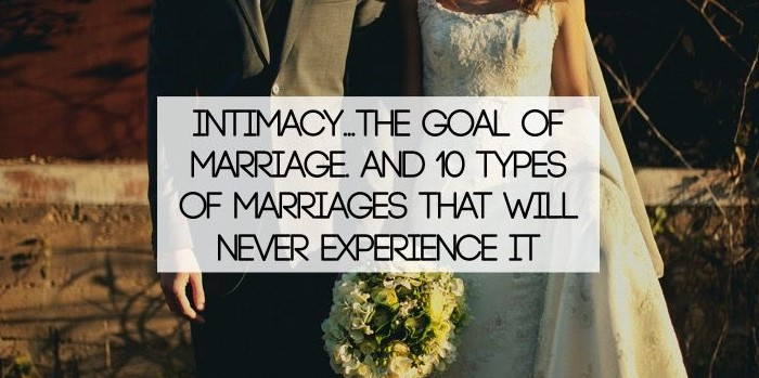 Intimacy   The Goal Of Marriage  And 10 Types Of Marriages
