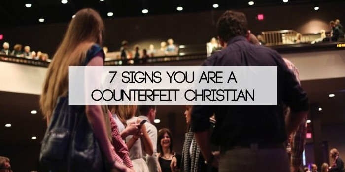 7 Signs You Are A Counterfeit Christian