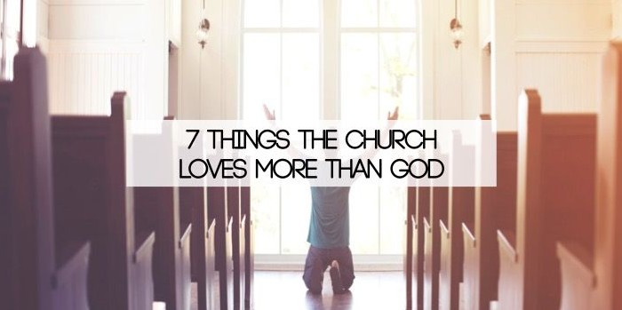7 Things The Church Loves More Than God