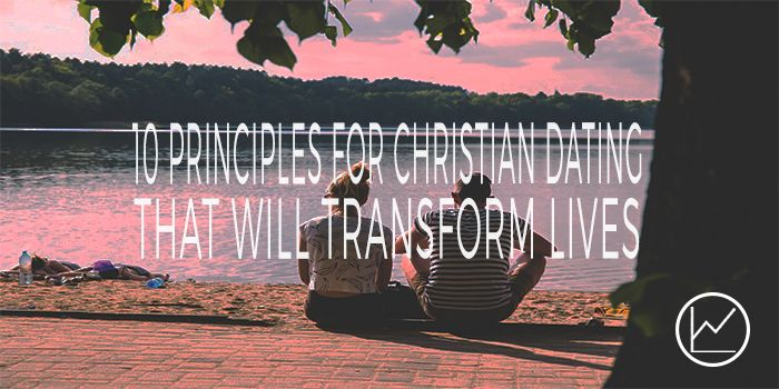 10 Principles For Christian Dating That Will Transform Lives