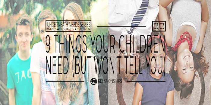 9 Things Your Children Need (But Won't Tell You)