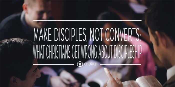 make disciples, not converts: what christians get wrong about discipleship