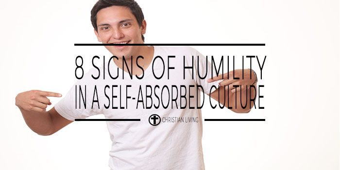 8 Signs Of Humility In A Self-Absorbed Culture