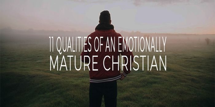 11 Qualities Of An Emotionally Mature Christian