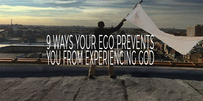 9 Ways Your Ego Prevents You From Experiencing God